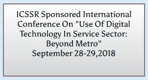 ICSSR Sponsored International Conference On Use Of Digital Technology In Service Sector: Beyond Metro